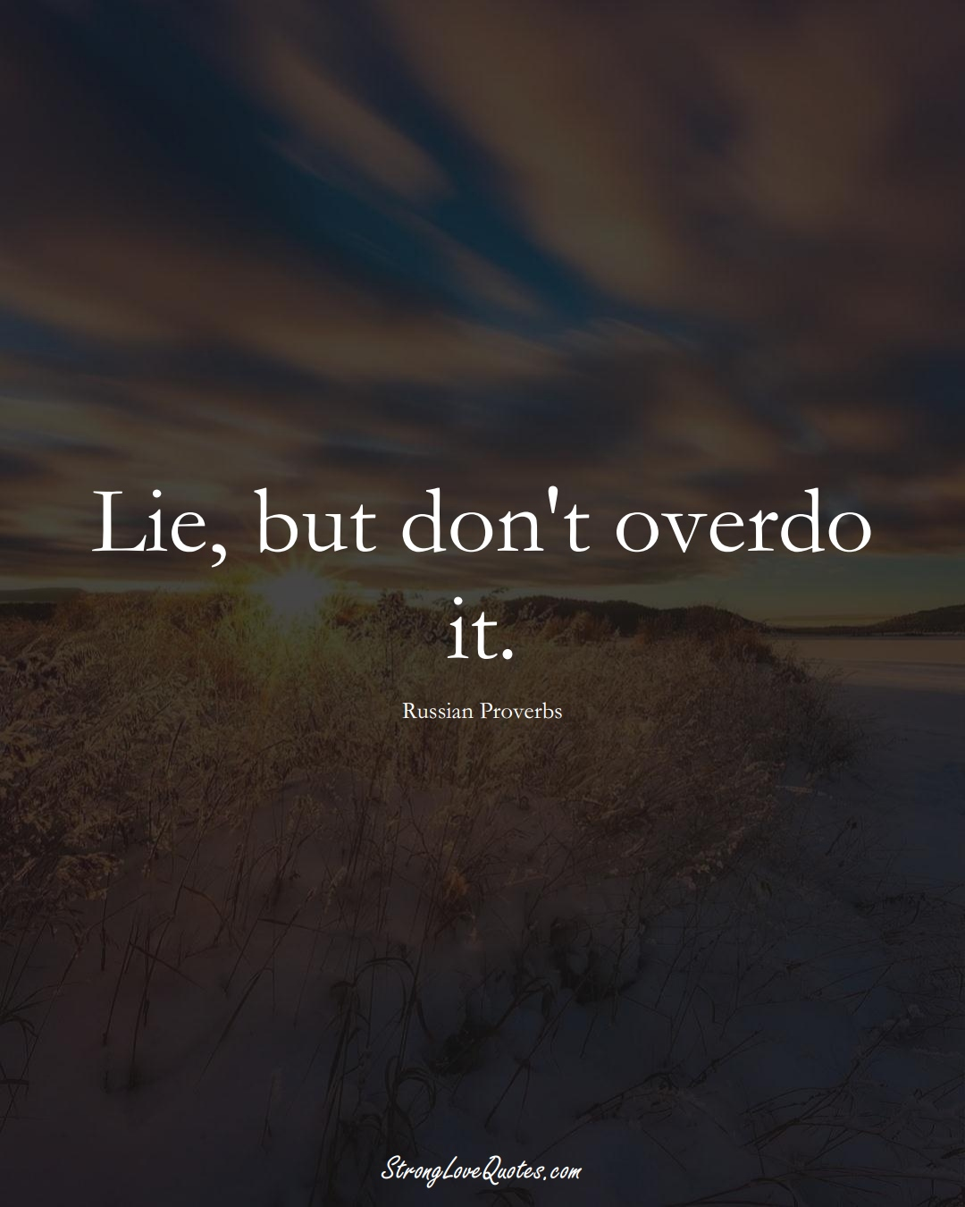 Lie, but don't overdo it. (Russian Sayings);  #AsianSayings