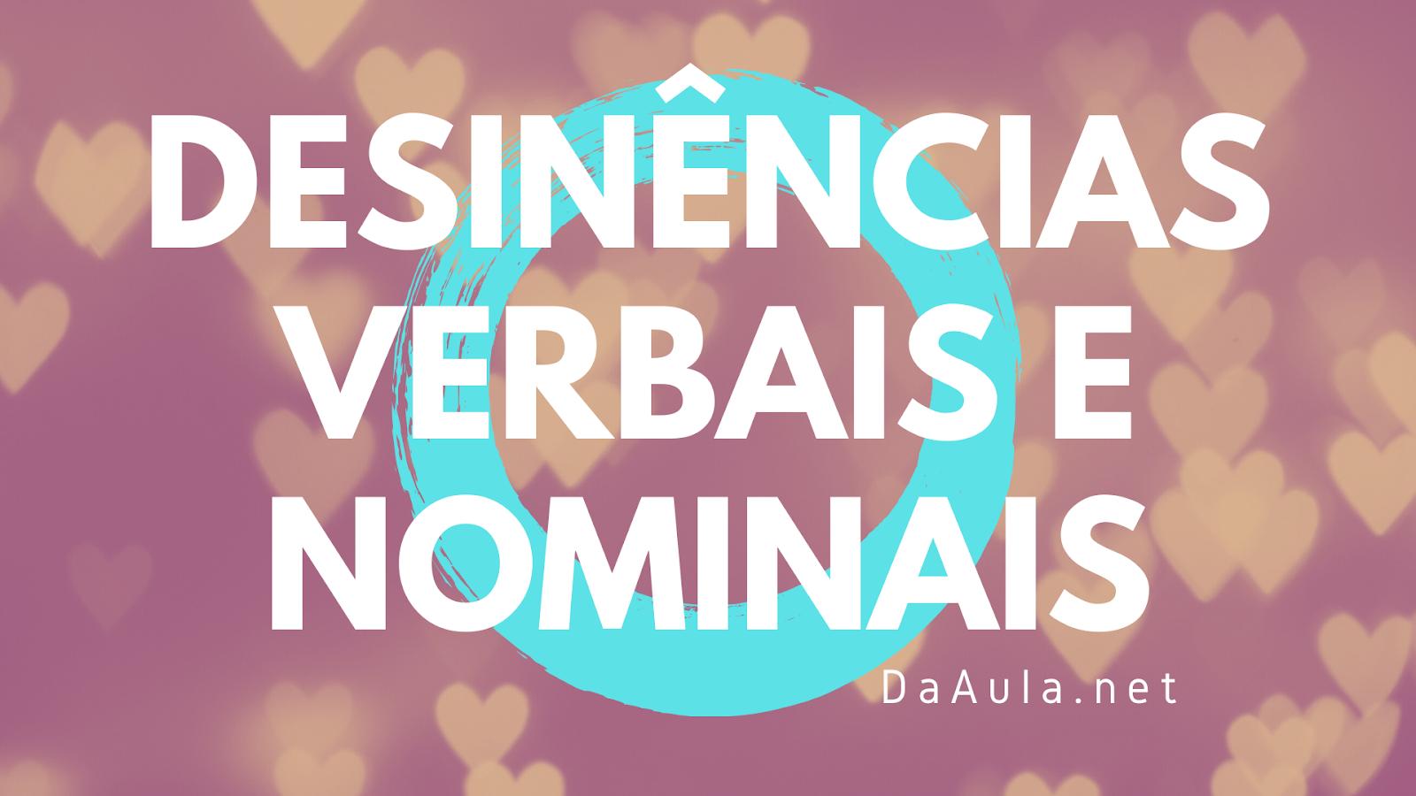 Língua Portuguesa: O que são Desinências Verbais e Nominais
