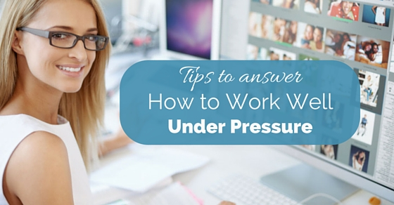 How to Work Under Pressure so You Won't Burn Yourself Out