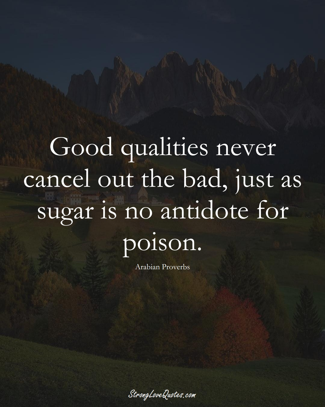 Good qualities never cancel out the bad, just as sugar is no antidote for poison. (Arabian Sayings);  #aVarietyofCulturesSayings