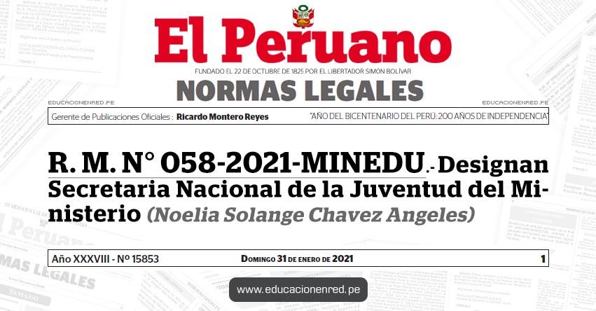 R. M. N° 058-2021-MINEDU.- Designan Secretaria Nacional de la Juventud del Ministerio (Noelia Solange Chavez Angeles)