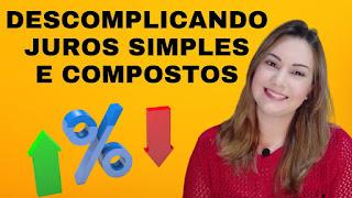 Juros Simples e Compostos Descomplicados: o que são e como calcular!