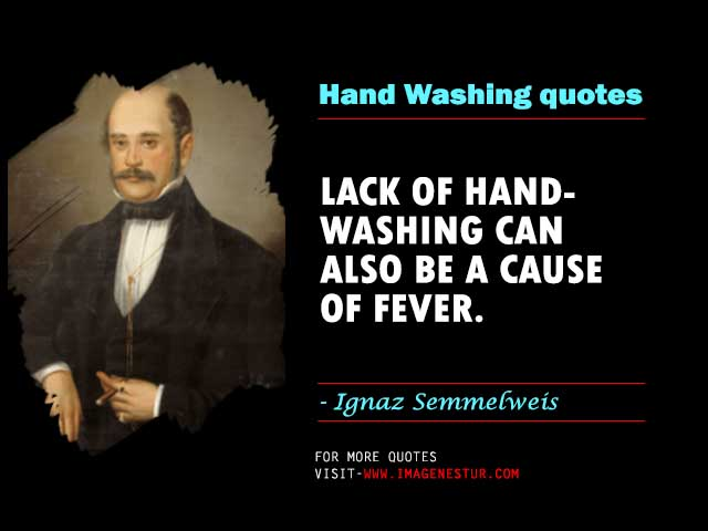 Ignaz Semmelweis Quotes on HandWashing