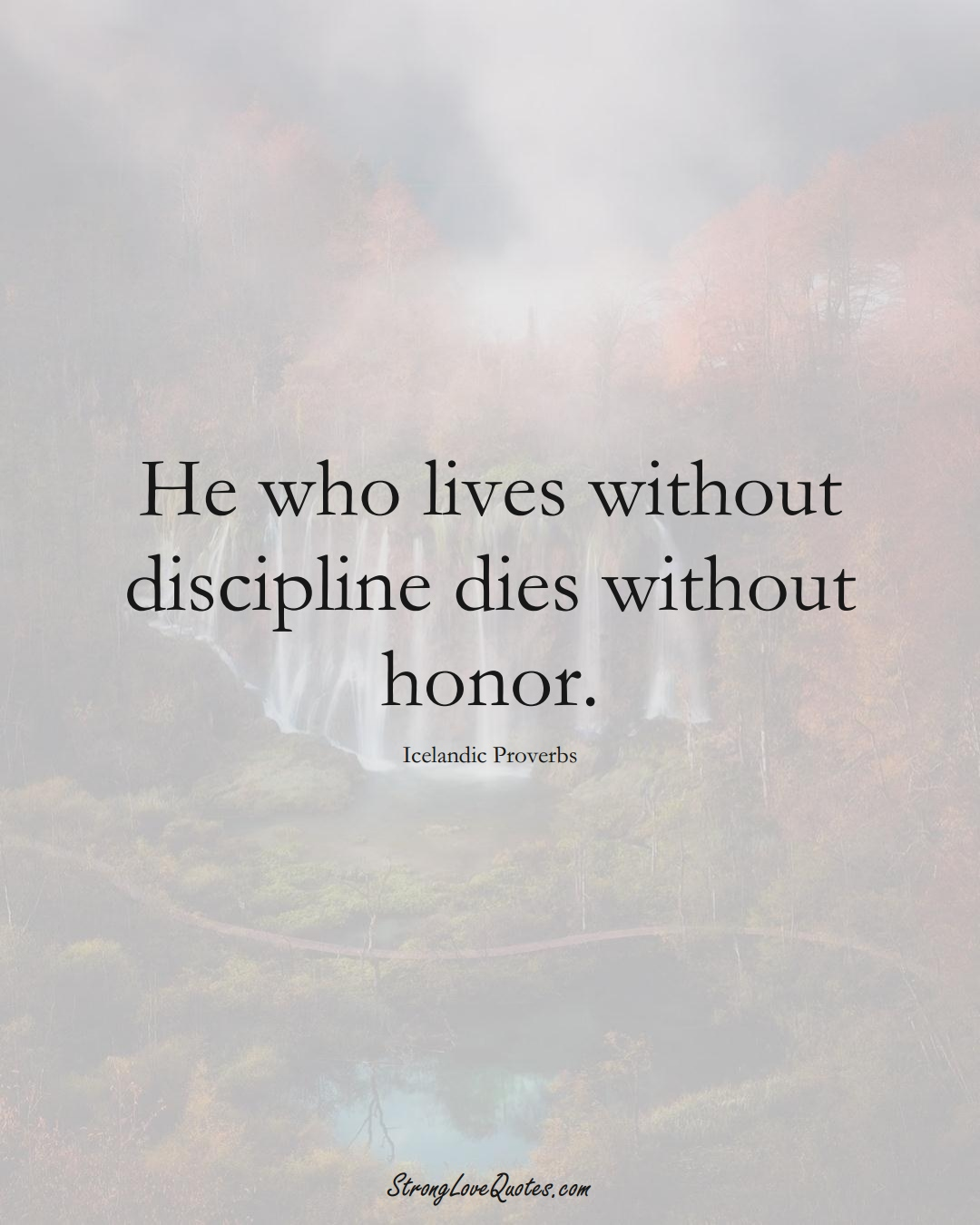 He who lives without discipline dies without honor. (Icelandic Sayings);  #EuropeanSayings