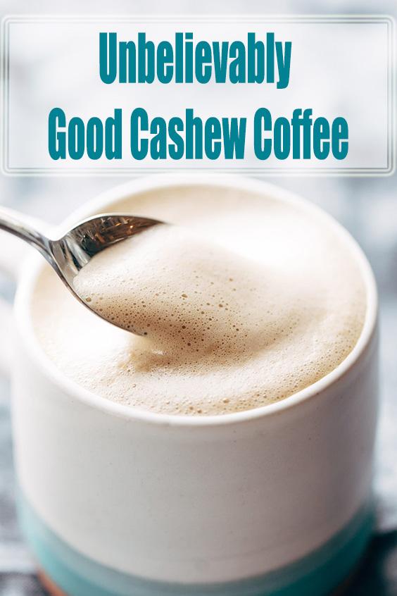 Unbelievably Good Cashew Coffee