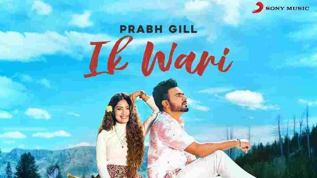 Ik Wari Lyrics in English :- Prabh Gill