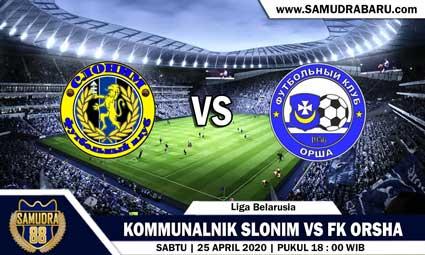 PREDIKSI SKOR BOLA KOMMUNALNIK SLONIM VS FK ORSHA 25 APRIL 2020