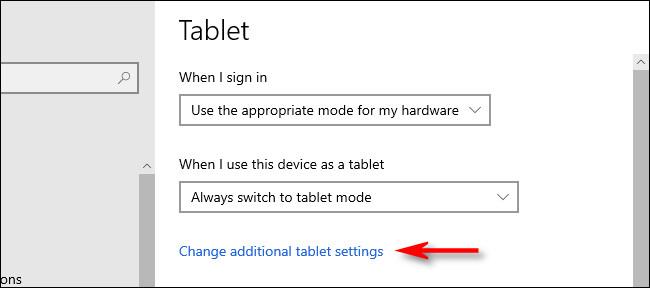 """في إعدادات Windows 10 Tablet ، انقر فوق """"تغيير إعدادات الكمبيوتر اللوحي الإضافية""""."""