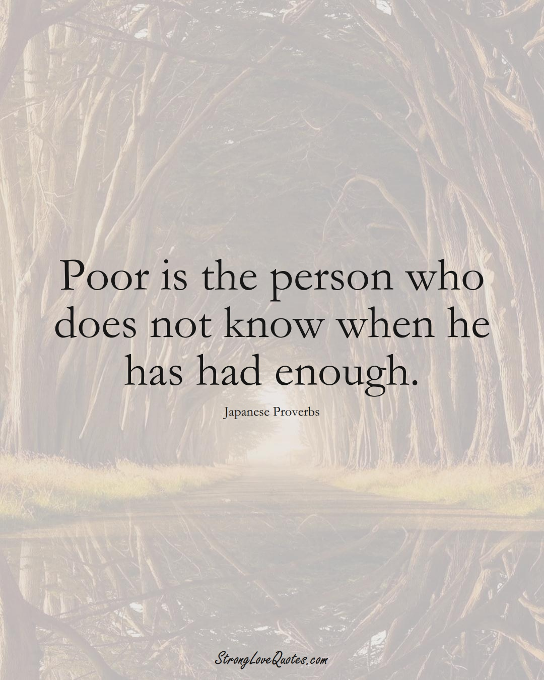 Poor is the person who does not know when he has had enough. (Japanese Sayings);  #AsianSayings