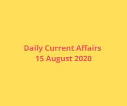 Daily Current Affairs 15 August 2020