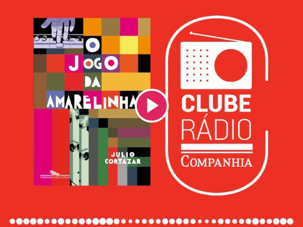 Rádio Companhia #102: Clube Rádio Companhia (Julio Cortázar - O Jogo da Amarelinha)