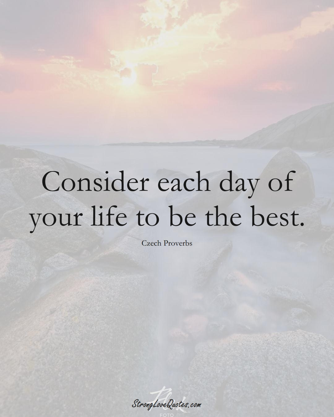 Consider each day of your life to be the best. (Czech Sayings);  #EuropeanSayings