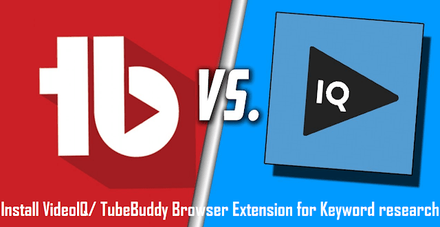 Install VideoIQ/ TubeBuddy Browser Extension for Keyword research