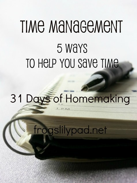 We all would love to have more Time in our days. Here are 5 Ways to Help Save You Time during your day and week. This is Day 7 of the 31 Days of Homemaking. frogslilypad.net