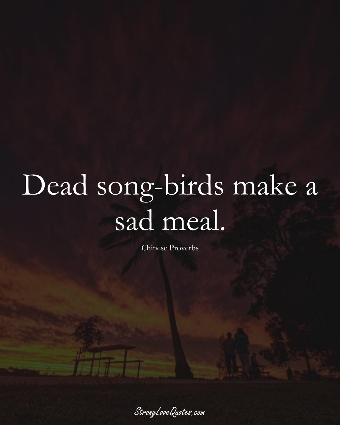 Dead song-birds make a sad meal. (Chinese Sayings);  #AsianSayings
