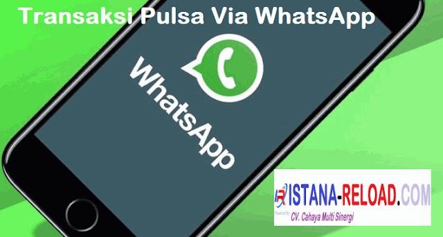 Cara Transaksi Pulsa Via WhatshApp Istana Reload Pulsa Murah