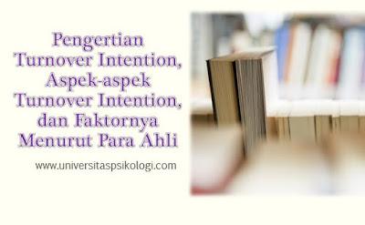 Pengertian Turnover Intention, Aspek-aspek Turnover Intention, dan Faktornya Menurut Para Ahli