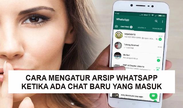Cara Mengatur Chat Whatsapp yang Diarsipkan Agar Tetap di Arsip atau Tidak Saat Ada Chat Baru