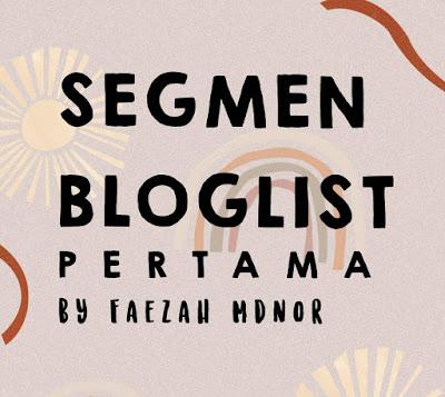 Segmen Bloglist Pertama by Faezah Mdnor
