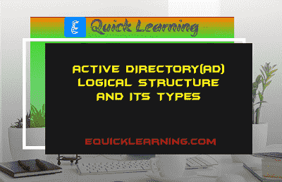 Active Directory(AD) Logical Structure and its Types