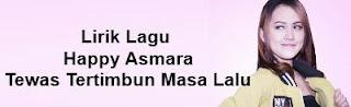 Lirik Lagu Happy Asmara - Tewas Tertimbun Masa Lalu