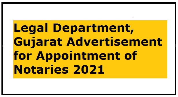 Legal Department, Gujarat Advertisement for Appointment of Notaries 2021