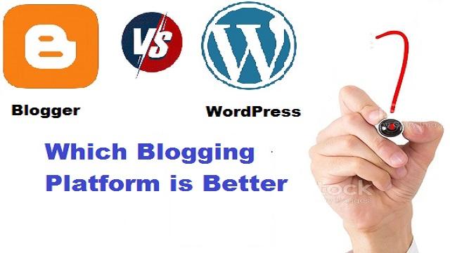 Blogger vs WordPress: Which Blogging Platform You Choose?