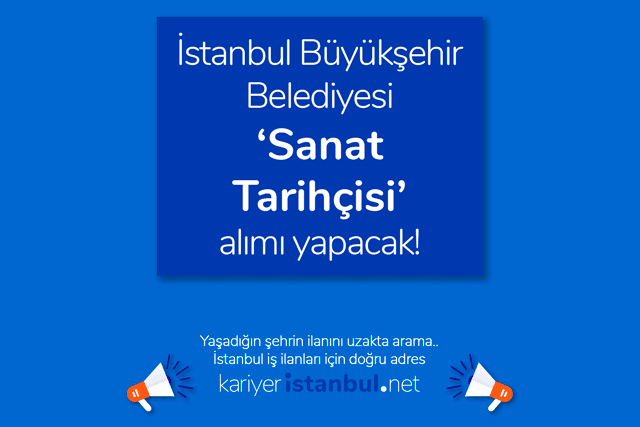 İstanbul Büyükşehir Belediyesi sanat tarihçisi alımı yapacak. Sanat tarihçisi iş ilanına kimler başvurabilir? İBB iş ilanları kariyeristanbul.net'te!