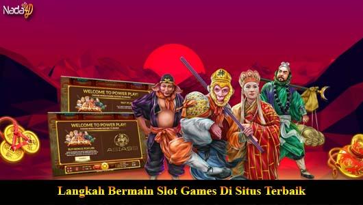 Langkah Bermain Slot Games Di Situs Terbaik