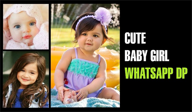 [New Collection] Cute Baby Girl Pic | Cute Baby Girl Dp for Whatsapp & Facebook