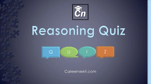 Reasoning Quiz, Logical Reasoning for Exams like SSC, SBI, RBI, RRB, PSU, LIC, IBPS, GRE, careerneeti