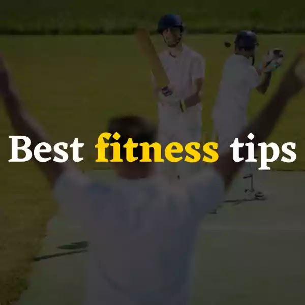 Best Cricket fitness tips in Hindi for be an excellent cricketer - क्रिकेट फ़िटनेस टिप्स