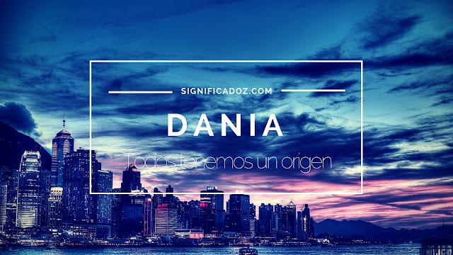 Significado y origen del Nombre Dania ¿Que Significa?