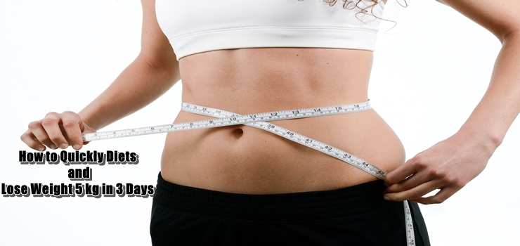 How to Quickly Diets and Lose Weight 5 kg in 3 Days