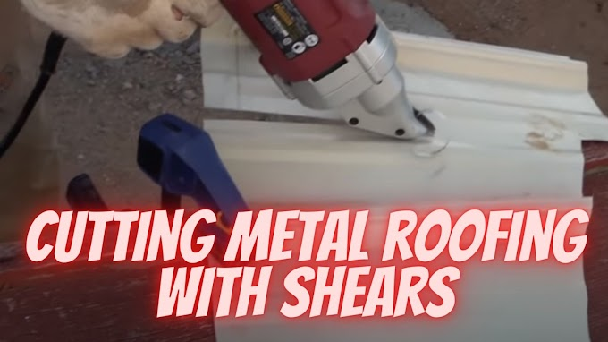 Cutting metal roofing with shears - Tools I Used