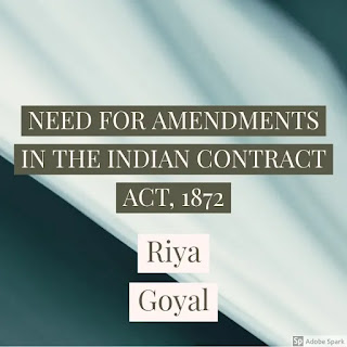 NEED FOR AMENDMENTS IN THE INDIAN CONTRACT ACT, 1872