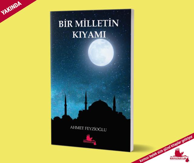 BİR MİLLETİN KIYAMI/ AHMET FEYZİOĞLU