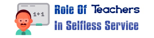 Role of teachers in Selfless Service