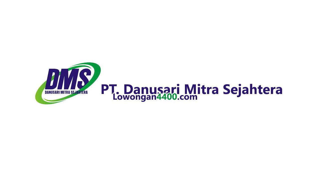 Lowongan Kerja PT. Danusari Mitra Sejahtera (DMS)
