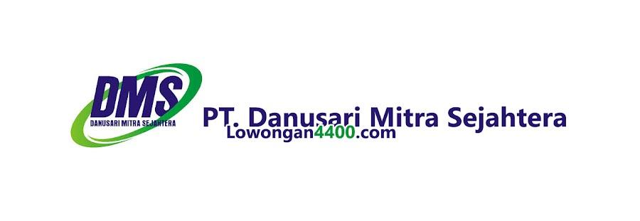 Lowongan Kerja PT. Danusari Mitra Sejahtera (DMS) Cileungsi Bogor