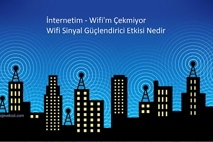 İnternetim - Wifi'm Çekmiyor Wifi Sinyal Güçlendirici Etkisi Nedir