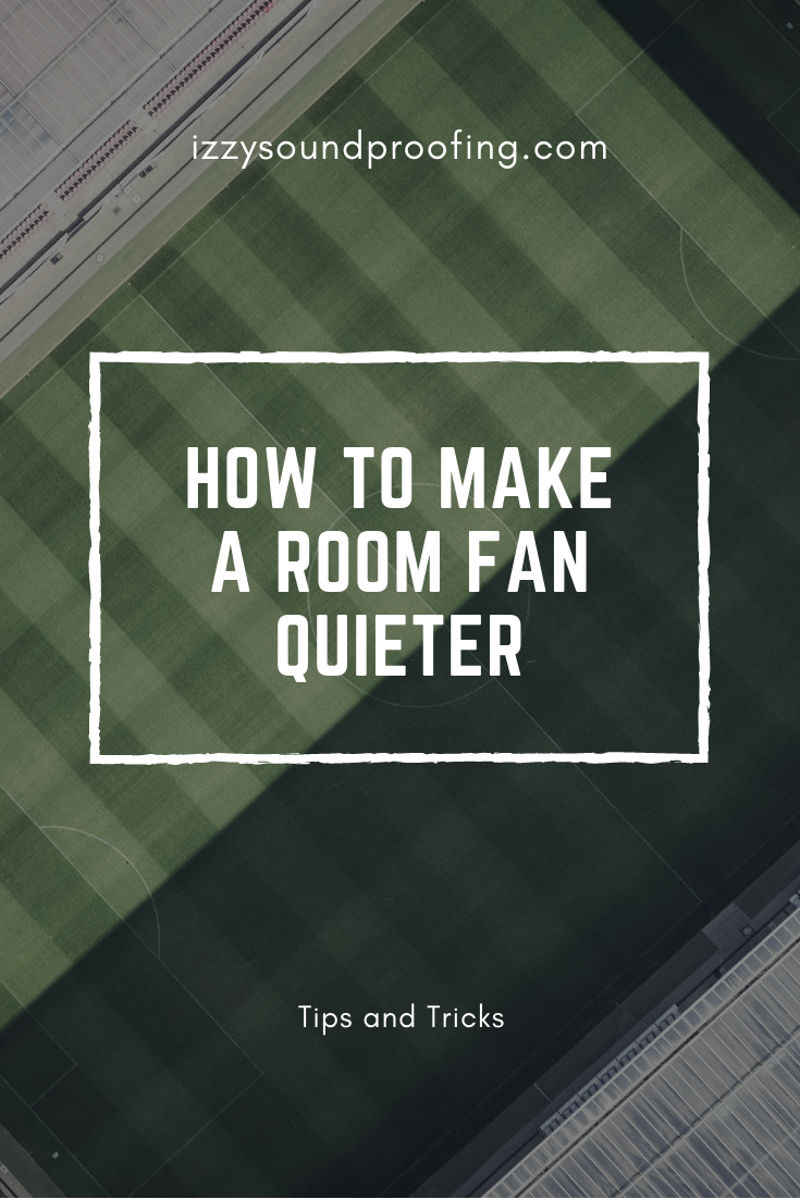 How To Make A Room Fan Quieter Diy