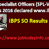 IBPS Specialist Officers (SPL-V) Results 2016 declared www.ibps.in