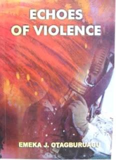 Echoes Of Violence By Emeka J. Otagburuagu