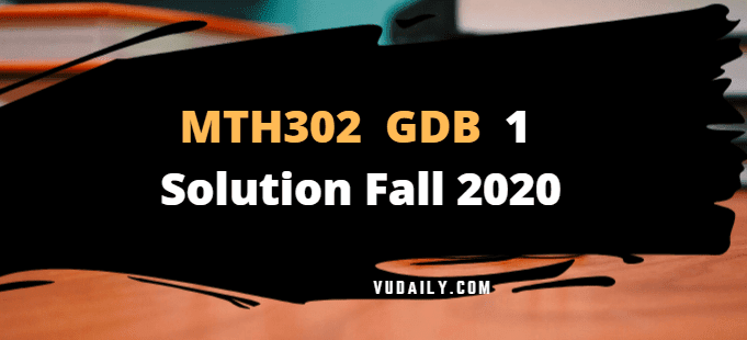 MTH302 GDB 1 Solution Fall 2020