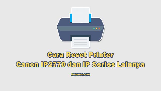 Cara Reset Printer Canon IP2770 dan IP Series Lainnya