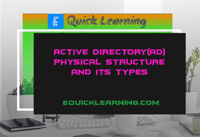 Active Directory(AD) Physical Structure and its Types