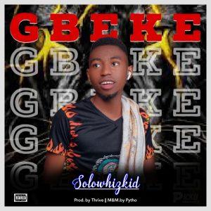 MUSIC: Solowhizkid – Gbeke