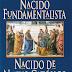 Nacido Fundamentalista, Nacido de Nuevo Católico - David B. Currie