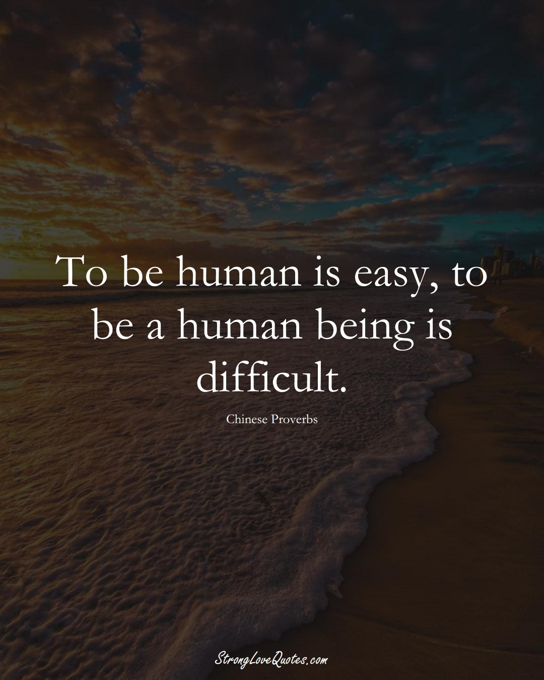 To be human is easy, to be a human being is difficult. (Chinese Sayings);  #AsianSayings